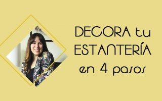 Aprende a decorar tu estantería con estilo con mi método en 4 pasos.